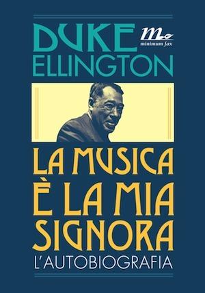 La musica è la mia signora. Lautobiografia Duke Ellington