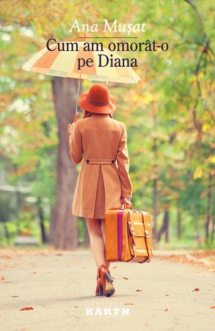 Cum am omorât-o pe Diana  by  Ana Musat
