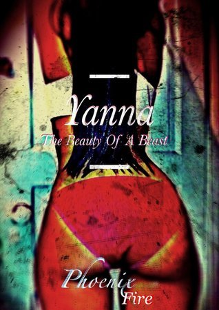 Yanna: The Beauty Of A Beast (How Sugar Turned To Shit Book 1)  by  Phoenix Fire