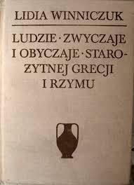 Ludzie zwyczaje i obyczaje starożytnej Grecji i Rzymu Lidia Winniczuk