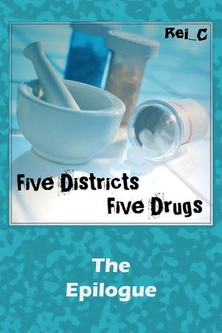 Five Districts, Five Drugs: The Epilogue (5D5D, #5.5 Rei_C