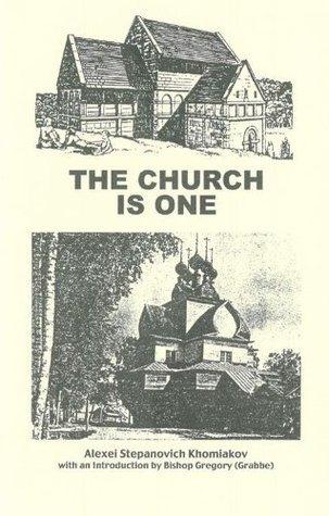 The Church Is One  by  Alexei Stepanovich Khomiakov