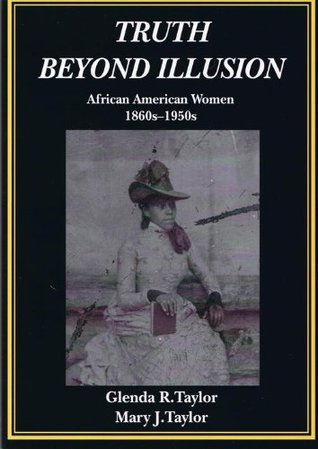 Truth Beyond Illusion: African American Women, 1860s-1950s  by  Glenda R. Taylor