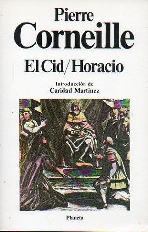 El Cid / Horacio Pierre Corneille