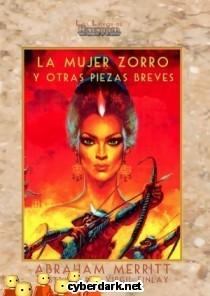 La Mujer Zorro y Otras Piezas Breves  by  A. Merritt