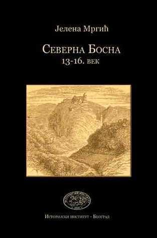 Severna Bosna : 13-16. vek Jelena Mrgić