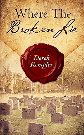 Where The Broken Lie Derek Rempfer