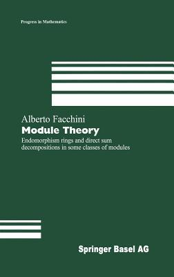 Module Theory: Endomorphism Rings And Direct Sum Decompositions In Some Classes Of Modules Alberto Facchini