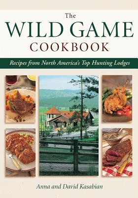 Wild Game Cookbook: Recipes from North Americas Top Hunting Lodges  by  David Kasabian