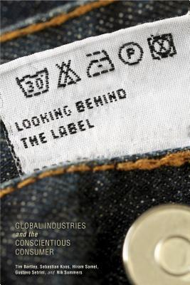 Looking Behind the Label: Global Industries and the Conscientious Consumer  by  Tim Bartley
