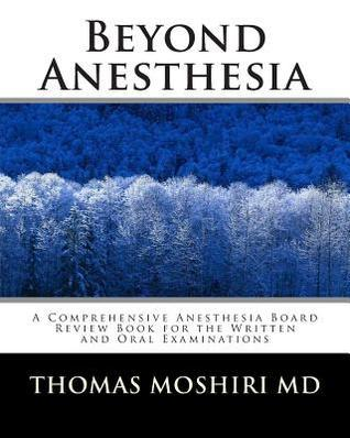 Beyond Anesthesia: A Comprehensive Anesthesia Board Review Book for the Written and Oral Examinations  by  Thomas Moshiri