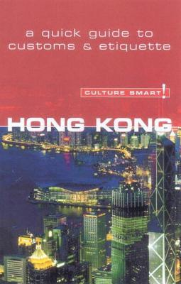 Culture Smart! Hong Kong: A Quick Guide to Customs and Etiquette  by  Clare Vickers