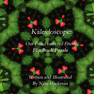 Kaleidoscope: Our Fine Feathered Friends Flip Book Puzzle  by  Nina Hackman