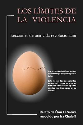 Los Limites de La Violencia: Lecciones de Una Vida Revolucionaria O Lo Que Aprendi de Lenin, El Che y Mandela Ira Chaleff