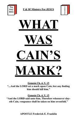 What Was Cains Mark? Apostle Frederick E. Franklin