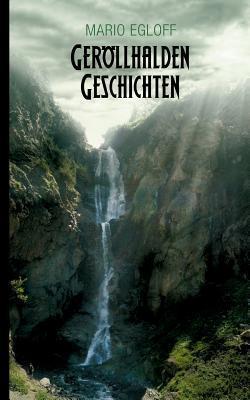 Geröllhalden Geschichten: Band 1  by  Mario Egloff
