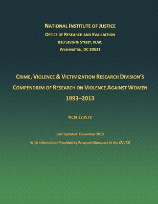 Crime, Violence and Victimization Research Divisions Compendium of Research on Violence Against Women 1933-2013 Compendium of Research on Violence Again