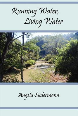 Running Water, Living Water  by  Angela Sudermann