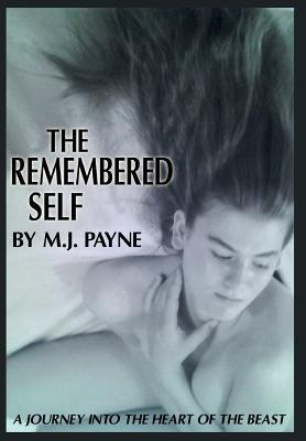 The Remembered Self: A Journey Into the Heart of the Beast  by  M.J. Payne