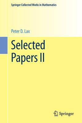Selected Papers II  by  Peter D. Lax