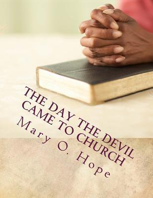The Day the Devil Came to Church: Are You Ignorant to the Devil Devices?  by  Mrs Mary O Hope