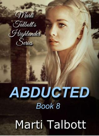 Abducted (Marti Talbotts Highlander Series, #8) Marti Talbott