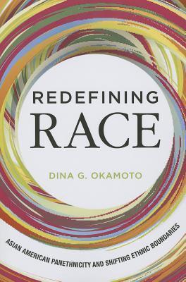 Redefining Race: Asian American Panethnicity and  Shifting Ethnic Boundaries: Asian American Panethnicity and  Shifting Ethnic Boundaries  by  Dina G. Okamoto