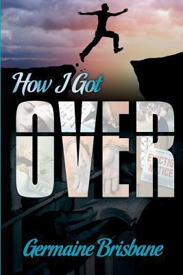 How I Got Over  by  Germaine Brisbane