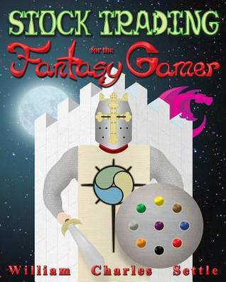Stock Trading for the Fantasy Gamer  by  William Charles Settle