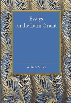 Essays on the Latin Orient  by  William Miller III