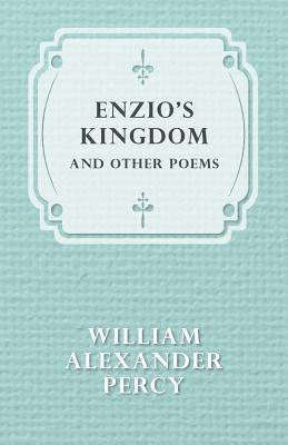 Enzios Kingdom and Other Poems  by  William Alexander Percy