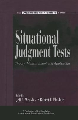 Situational Judgment Tests: Theory, Measurement, and Application Jeff A Weekley