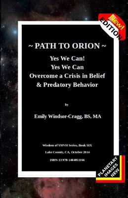 Path to Orion * Yes We Can! Yes We Can: Overcome a Crisis in Belief & Predatory Behavior of Leadership  by  Emily Elizabeth Windsor-Cragg