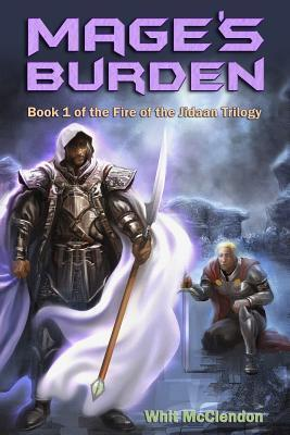 Mages Burden: Book 1 of the Fire of the Jidaan Trilogy  by  Whit McClendon