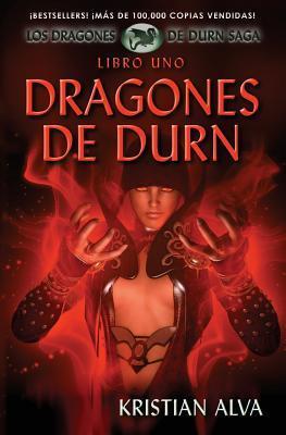 Dragones de Durn: Los Dragones de Durn Saga, Libro Uno  by  Kristian Alva