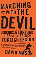 Marching With The Devil: My Five Years In The French Foreign Legion David Mason