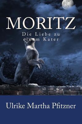 Moritz: Die Liebe Zu Einem Kater Ulrike Martha Pfitzner