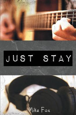 Just Stay  by  Mika Fox
