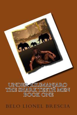 Under Kilimanjaro the Shark Teeth Men Book One Belo Lionel Brescia