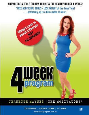 4 Week Program: Learn to Be Happy in 4 Weeks! Good Habits Are as Addictive as Bad Habits, and a Lot More Rewarding!  by  Miss Jeanette Maynes