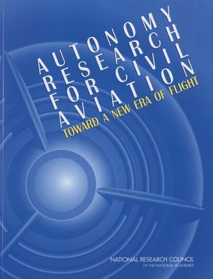 Autonomy Research for Civil Aviation: Toward a New Era of Flight Committee on Autonomy Research for Civil Aviation