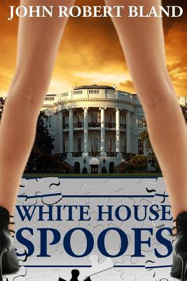 White House Spoofs  by  John Robert Bland