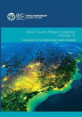 Brazil Country Program Evaluation, Fy2004-11  by  World Bank Group