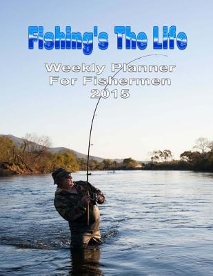 Fishings the Life: Weekly Planner 2015  by  Kaye Dennan