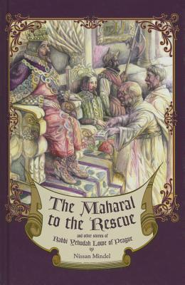 The Maharal to the Rescue: And Other Stories of Rabbi Yehudah Loew of Prague Nissan Mindel