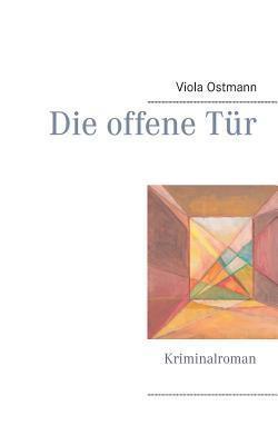 Die offene Tür: Kriminalroman Viola Ostmann