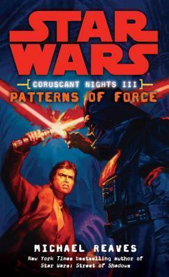 Patterns of Force (Star Wars: Coruscant Nights, #3)  by  Michael Reaves