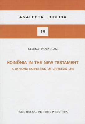 Koinonia in the New Testament: A Dynamic Expression of Christian Life George Panikulam