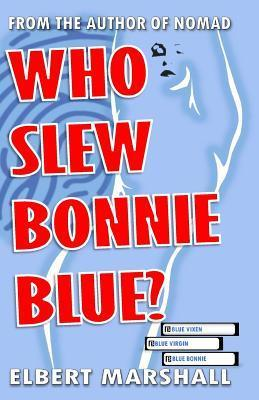 Who Slew Bonnie Blue?  by  Elbert Marshall