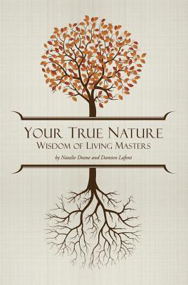 Your True Nature: The Wisdom of Living Masters  by  Natalie Deane